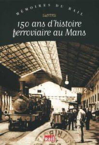 150 ANS D'HISTOIRE FERROVIAIRE AU MANS